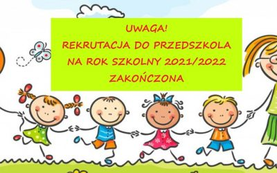ZAKOŃCZONO REKRUTACJĘ DO PRZEDSZKOLA NA ROK SZKOLNY 2021/2022.